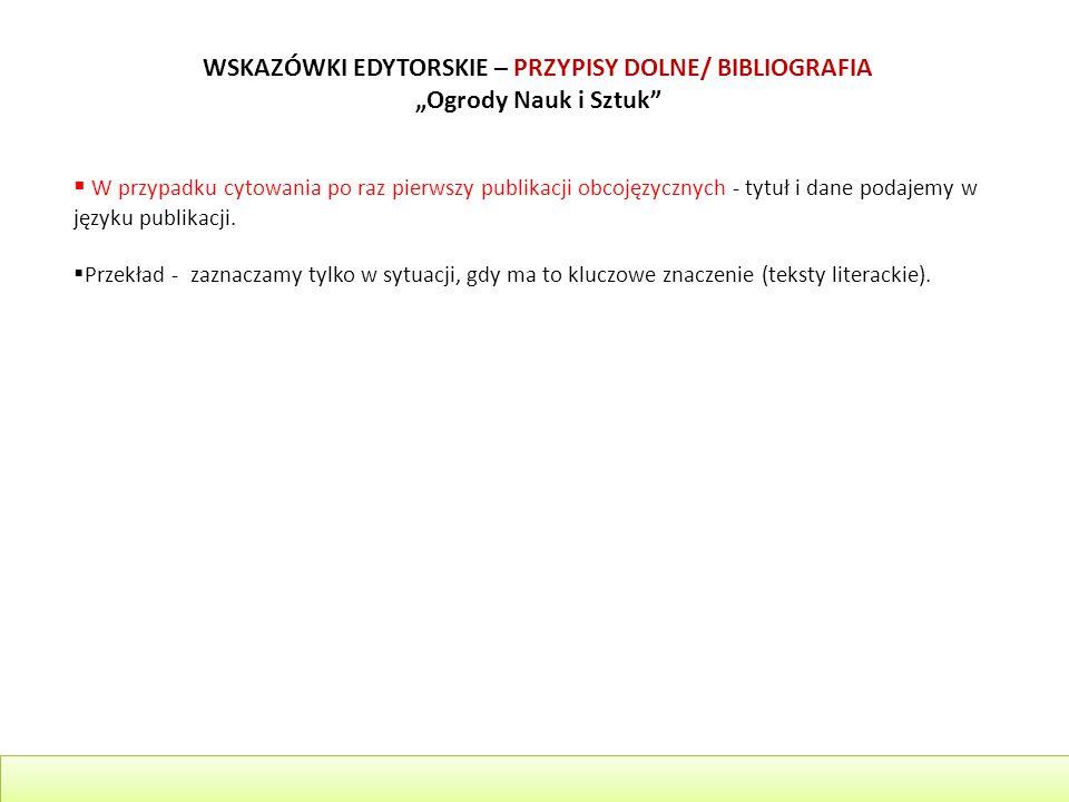 """WSKAZÓWKI EDYTORSKIE – PRZYPISY DOLNE/ BIBLIOGRAFIA """"Ogrody Nauk i Sztuk""""  W przypadku cytowania po raz pierwszy publikacji obcojęzycznych - tytuł i"""