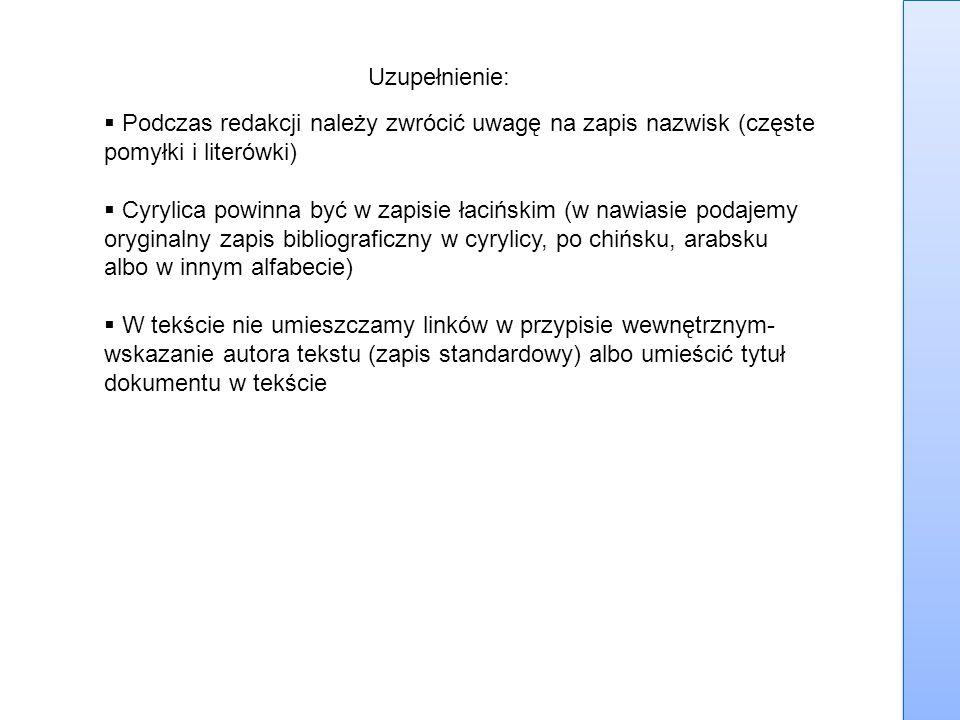 Uzupełnienie:  Podczas redakcji należy zwrócić uwagę na zapis nazwisk (częste pomyłki i literówki)  Cyrylica powinna być w zapisie łacińskim (w nawi