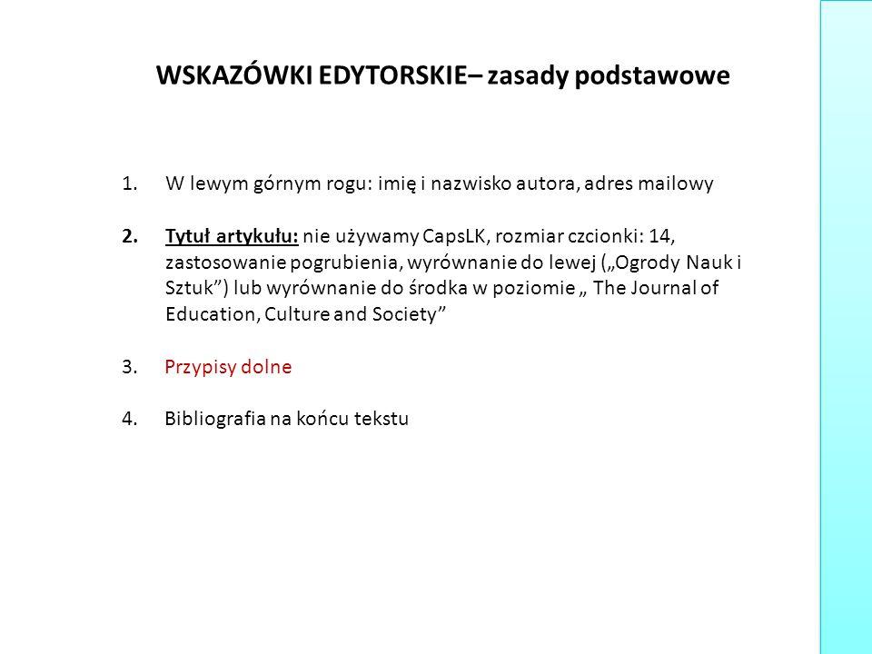 WSKAZÓWKI EDYTORSKIE– zasady podstawowe 1.W lewym górnym rogu: imię i nazwisko autora, adres mailowy 2.Tytuł artykułu: nie używamy CapsLK, rozmiar czc