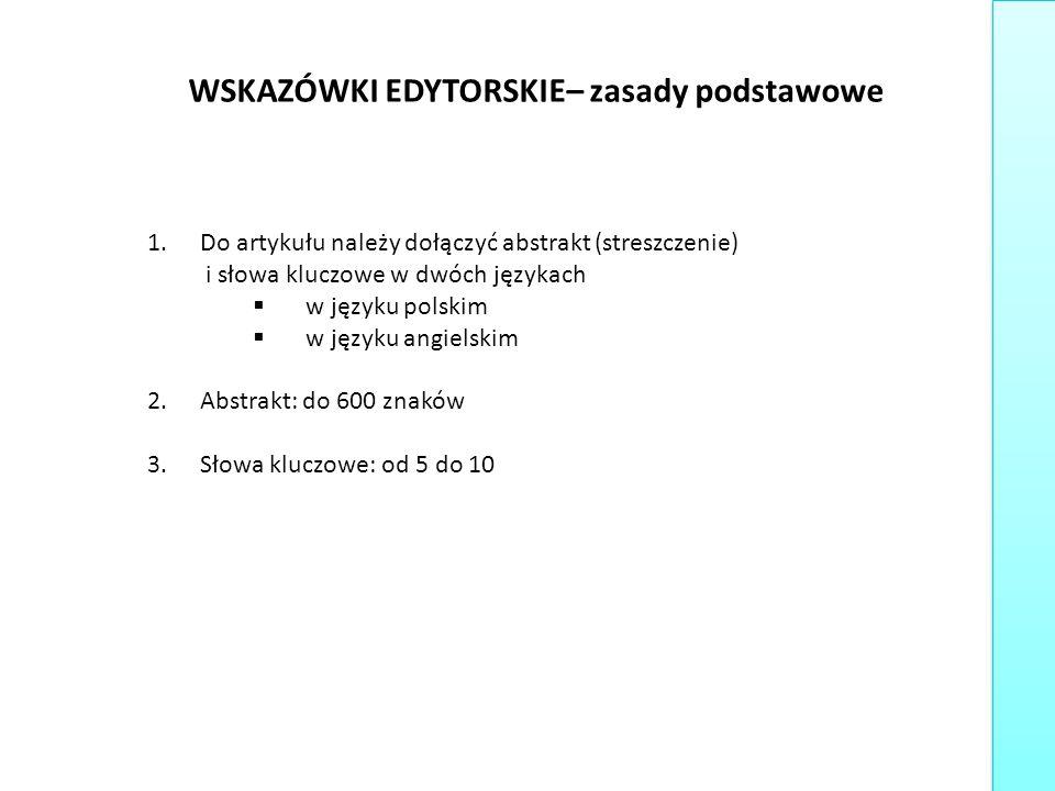 WSKAZÓWKI EDYTORSKIE– zasady podstawowe 1.Do artykułu należy dołączyć abstrakt (streszczenie) i słowa kluczowe w dwóch językach  w języku polskim  w