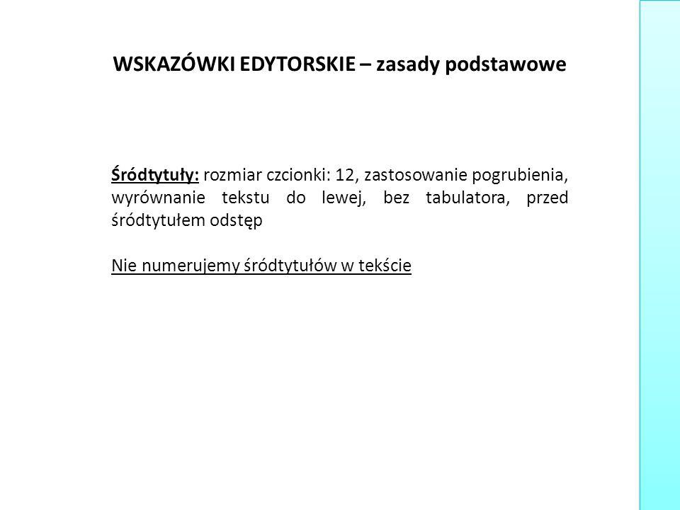 WSKAZÓWKI EDYTORSKIE – zasady podstawowe Śródtytuły: rozmiar czcionki: 12, zastosowanie pogrubienia, wyrównanie tekstu do lewej, bez tabulatora, przed