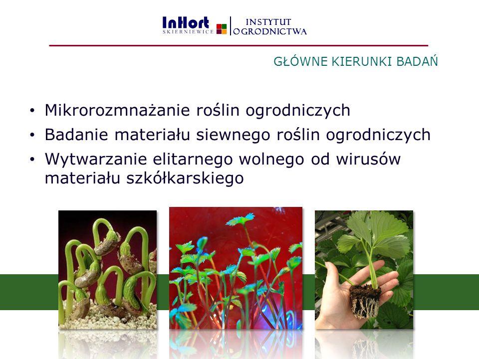 Mikrorozmnażanie roślin ogrodniczych Badanie materiału siewnego roślin ogrodniczych Wytwarzanie elitarnego wolnego od wirusów materiału szkółkarskiego GŁÓWNE KIERUNKI BADAŃ INSTYTUT OGRODNICTWA