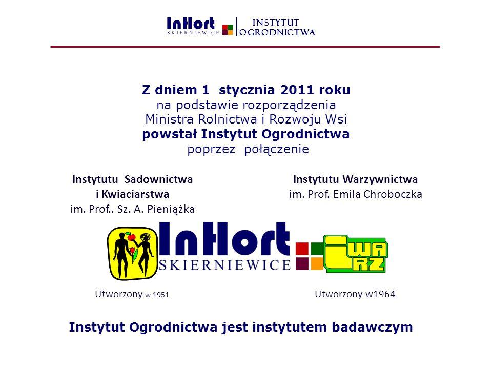 Z dniem 1 stycznia 2011 roku na podstawie rozporządzenia Ministra Rolnictwa i Rozwoju Wsi powstał Instytut Ogrodnictwa poprzez połączenie Instytutu Sadownictwa i Kwiaciarstwa im.
