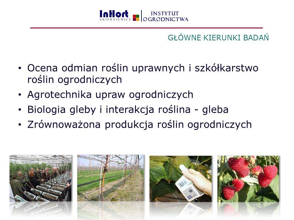 Ocena odmian roślin uprawnych i szkółkarstwo roślin ogrodniczych Agrotechnika upraw ogrodniczych Biologia gleby i interakcja roślina - gleba Zrównoważona produkcja roślin ogrodniczych GŁÓWNE KIERUNKI BADAŃ INSTYTUT OGRODNICTWA