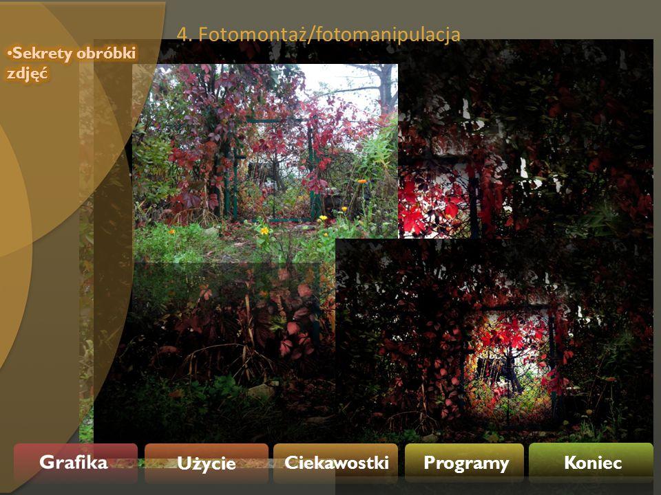 Użycie Ciekawostki Programy Koniec 4. Fotomontaż/fotomanipulacja
