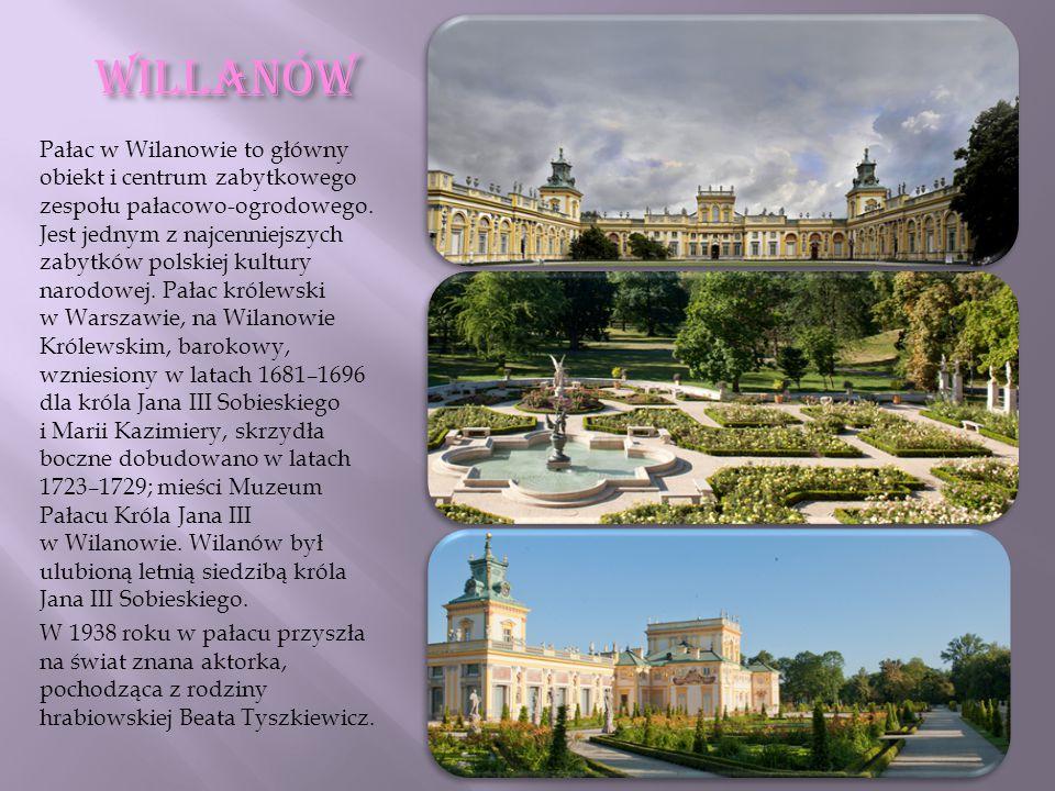 WILLANÓW Pałac w Wilanowie to główny obiekt i centrum zabytkowego zespołu pałacowo-ogrodowego. Jest jednym z najcenniejszych zabytków polskiej kultury