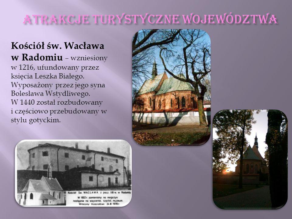 ATRAKCJE TURYSTYCZNE WOJEWÓDZTWA Kościół św. Wacława w Radomiu – wzniesiony w 1216, ufundowany przez księcia Leszka Białego. Wyposażony przez jego syn
