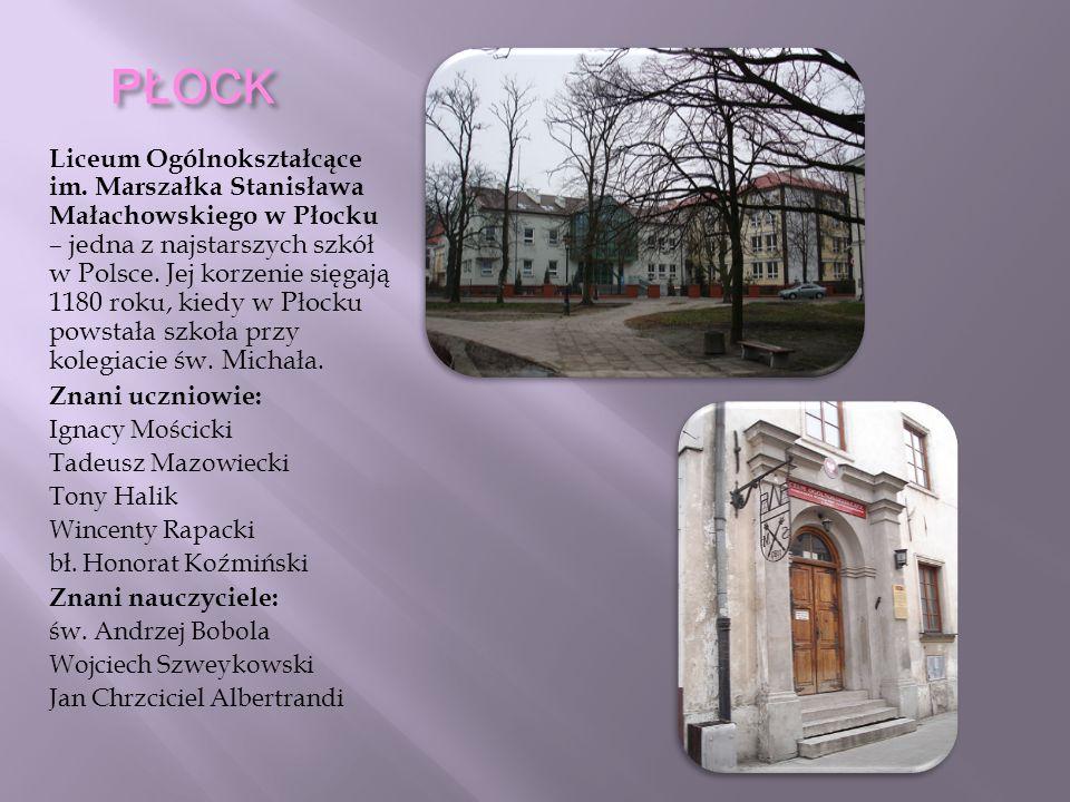 PŁOCK Liceum Ogólnokształcące im. Marszałka Stanisława Małachowskiego w Płocku – jedna z najstarszych szkół w Polsce. Jej korzenie sięgają 1180 roku,