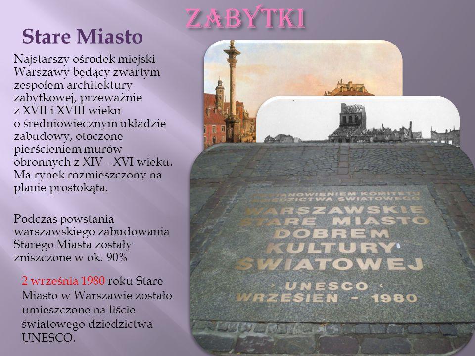 ZABYTKI Najstarszy ośrodek miejski Warszawy będący zwartym zespołem architektury zabytkowej, przeważnie z XVII i XVIII wieku o średniowiecznym układzi