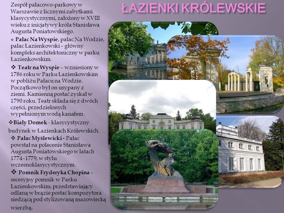 ŁAZIENKI KRÓLEWSKIE Zespół pałacowo-parkowy w Warszawie z licznymi zabytkami klasycystycznymi, założony w XVIII wieku z inicjatywy króla Stanisława Au
