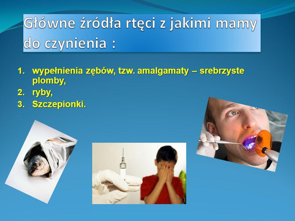 1. w ypełnienia zębów, tzw. amalgamaty – srebrzyste plomby, 2. r yby, 3. S zczepionki.