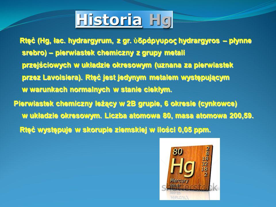 Historia Hg Rtęć (Hg, łac. hydrargyrum, z gr. ὑ δράργυρος hydrargyros – płynne srebro) – pierwiastek chemiczny z grupy metali przejściowych w układzie