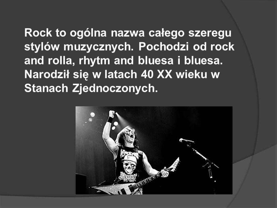 Rock to ogólna nazwa całego szeregu stylów muzycznych. Pochodzi od rock and rolla, rhytm and bluesa i bluesa. Narodził się w latach 40 XX wieku w Stan