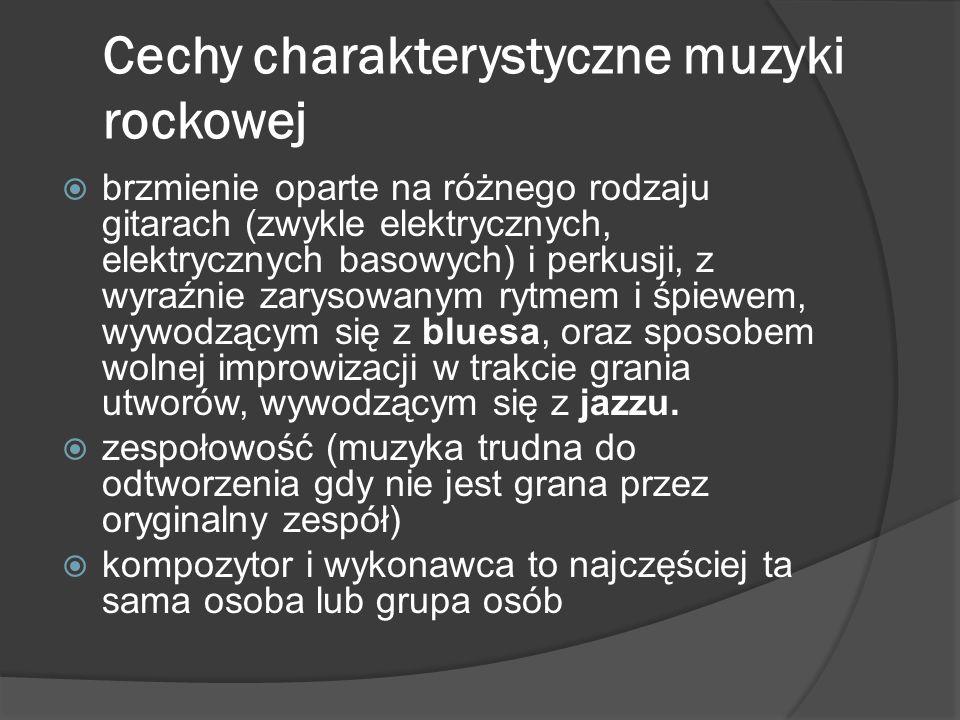 Cechy charakterystyczne muzyki rockowej  brzmienie oparte na różnego rodzaju gitarach (zwykle elektrycznych, elektrycznych basowych) i perkusji, z wy