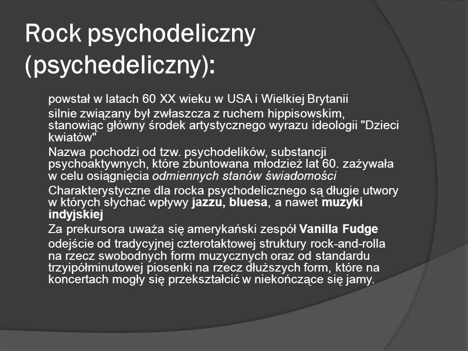 Rock psychodeliczny (psychedeliczny): powstał w latach 60 XX wieku w USA i Wielkiej Brytanii silnie związany był zwłaszcza z ruchem hippisowskim, stan