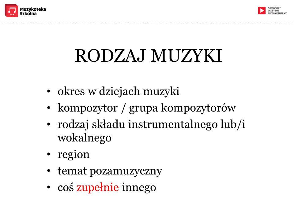 RODZAJ MUZYKI okres w dziejach muzyki kompozytor / grupa kompozytorów rodzaj składu instrumentalnego lub/i wokalnego region temat pozamuzyczny coś zup