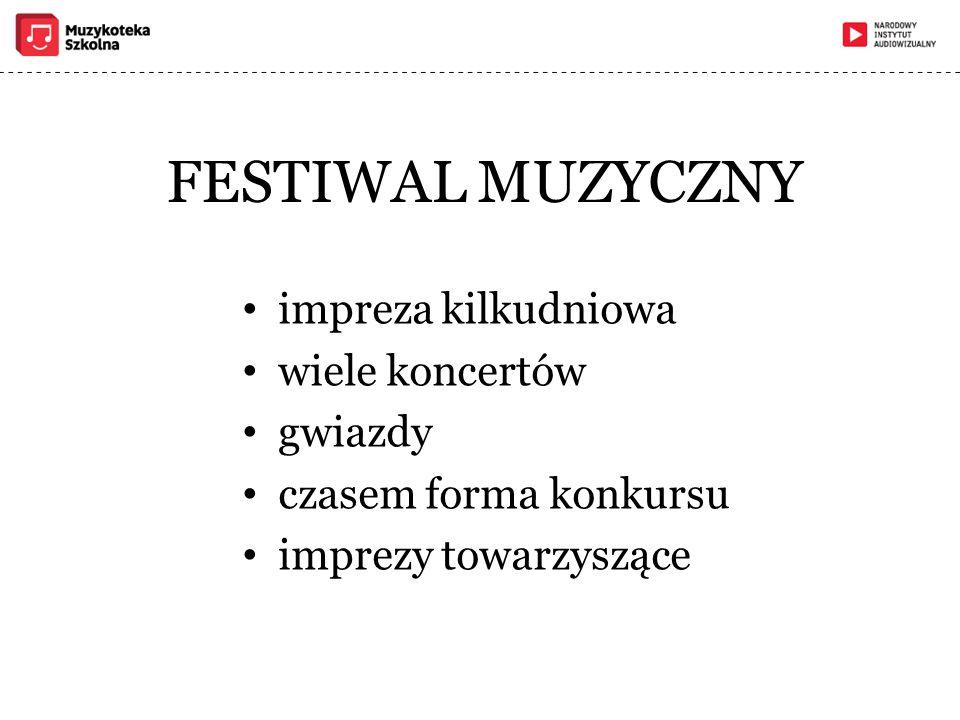 FESTIWAL MUZYCZNY impreza kilkudniowa wiele koncertów gwiazdy czasem forma konkursu imprezy towarzyszące