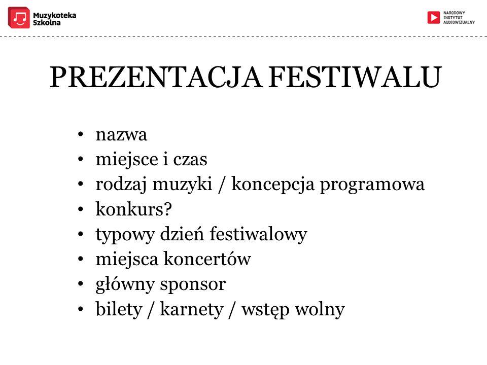 PREZENTACJA FESTIWALU nazwa miejsce i czas rodzaj muzyki / koncepcja programowa konkurs? typowy dzień festiwalowy miejsca koncertów główny sponsor bil