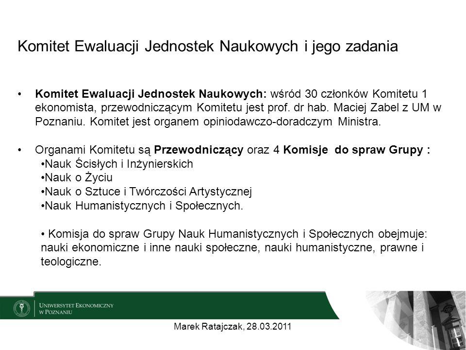 Komitet Ewaluacji Jednostek Naukowych i jego zadania Komitet Ewaluacji Jednostek Naukowych: wśród 30 członków Komitetu 1 ekonomista, przewodniczącym Komitetu jest prof.