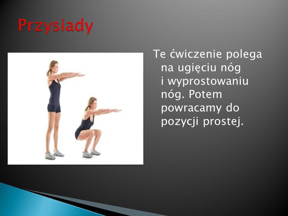 Te ćwiczenie polega na ugięciu nóg i wyprostowaniu nóg. Potem powracamy do pozycji prostej.
