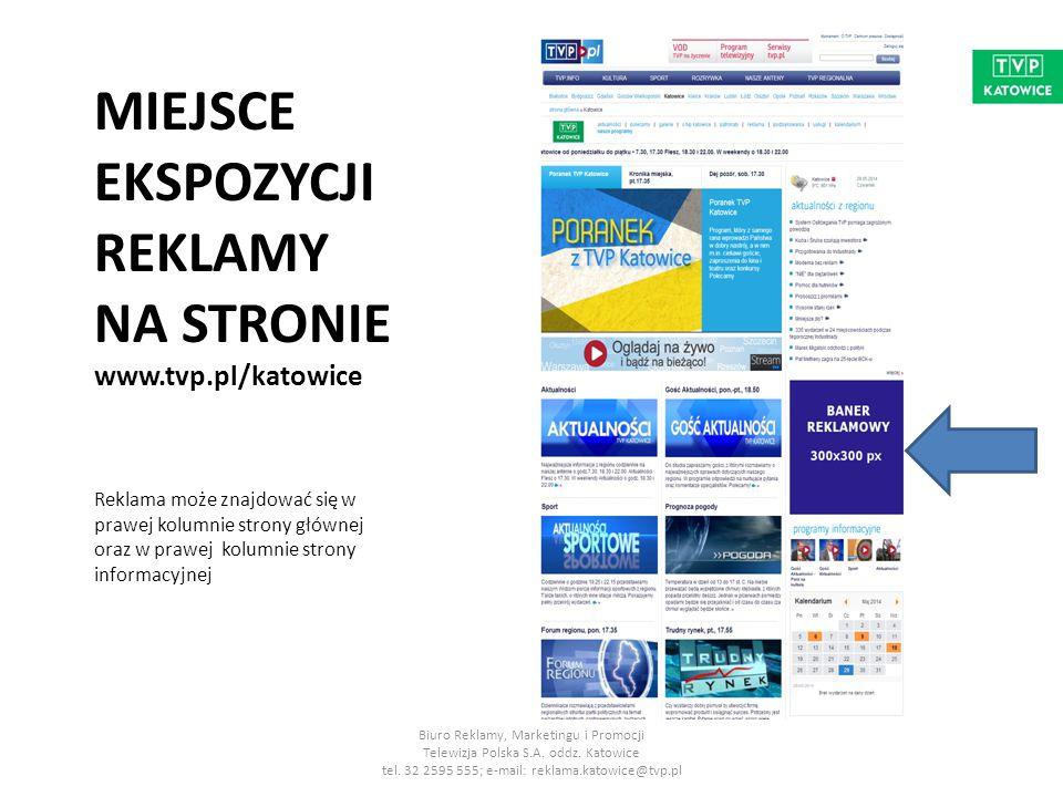 MIEJSCE EKSPOZYCJI REKLAMY NA STRONIE www.tvp.pl/katowice/ aktualnosci Reklama ulokowana w tym miejscu eksponowana jest na każdej podstronie, na której znajdują się najnowsze informacje z regionu.