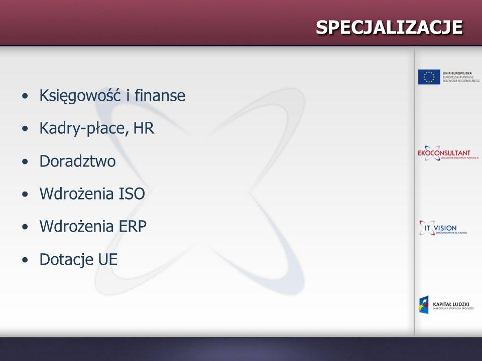 SPECJALIZACJE Księgowość i finanse Kadry-płace, HR Doradztwo Wdrożenia ISO Wdrożenia ERP Dotacje UE