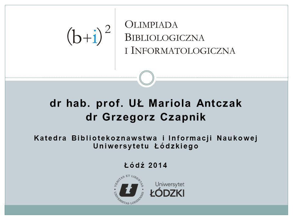 dr hab. prof. UŁ Mariola Antczak dr Grzegorz Czapnik Katedra Bibliotekoznawstwa i Informacji Naukowej Uniwersytetu Łódzkiego Łódź 2014