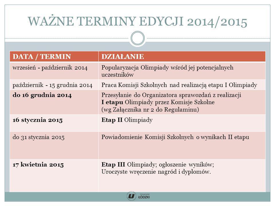 WAŻNE TERMINY EDYCJI 2014/2015 DATA / TERMINDZIAŁANIE wrzesień - październik 2014Popularyzacja Olimpiady wśród jej potencjalnych uczestników październ