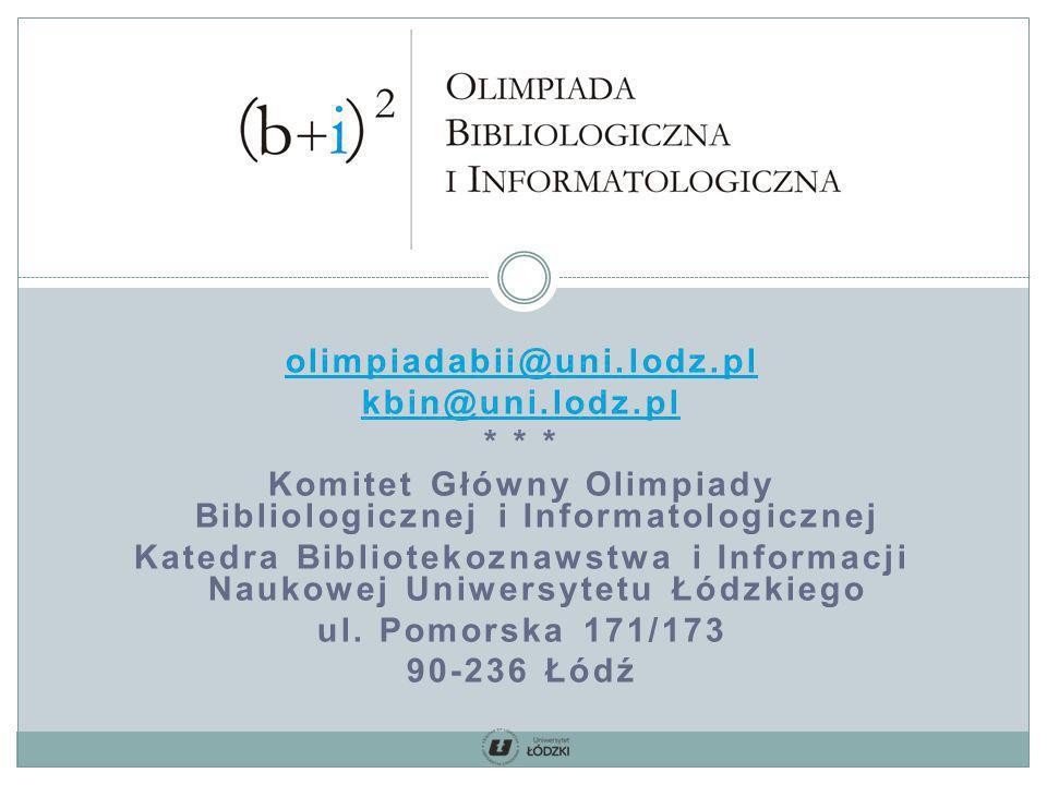 olimpiadabii@uni.lodz.pl kbin@uni.lodz.pl * * * Komitet Główny Olimpiady Bibliologicznej i Informatologicznej Katedra Bibliotekoznawstwa i Informacji