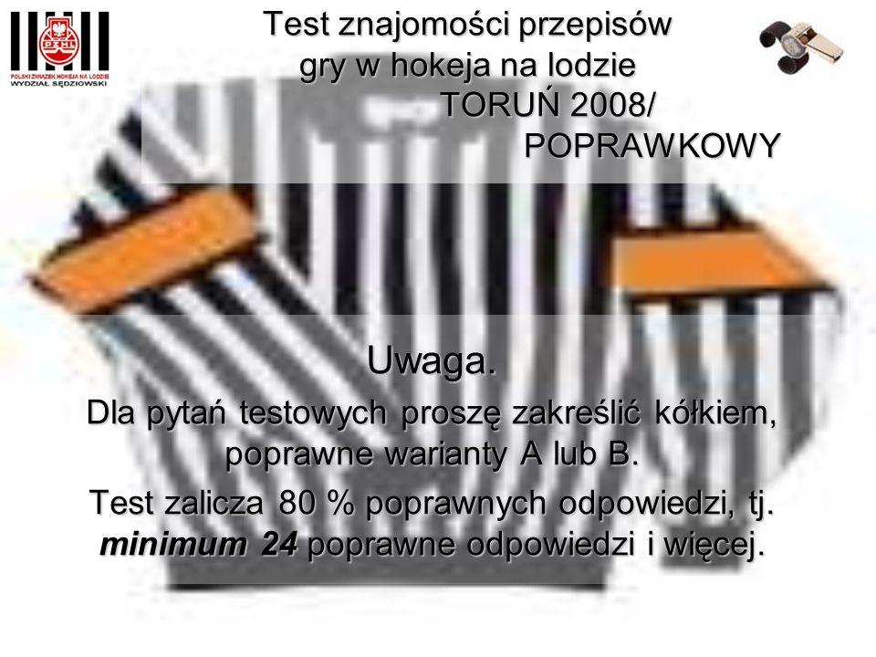 Test znajomości przepisów gry w hokeja na lodzie TORUŃ 2008 / POPRAWKOWY Uwaga.