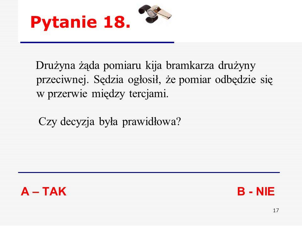 16 Pytanie 17. Zawodnik został wyznaczony do wykonywania rzutu karnego.