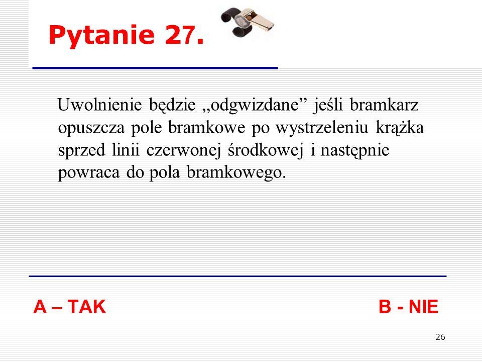25 Pytanie 2 6. Gracz został uderzony przez przeciwnika ręką i odpowiedział ciosem.