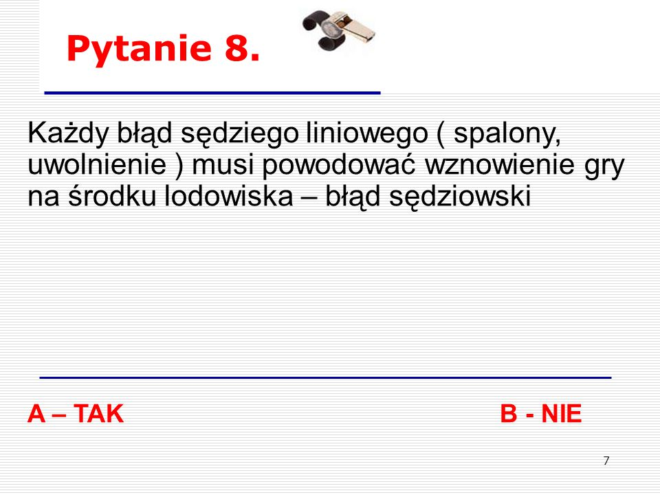 17 Pytanie 18.Drużyna żąda pomiaru kija bramkarza drużyny przeciwnej.