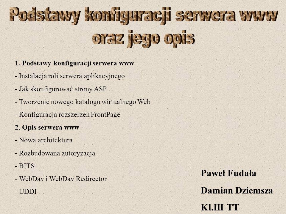 Paweł Fudała Damian Dziemsza Kl.III TT 1. Podstawy konfiguracji serwera www - Instalacja roli serwera aplikacyjnego - Jak skonfigurować strony ASP - T