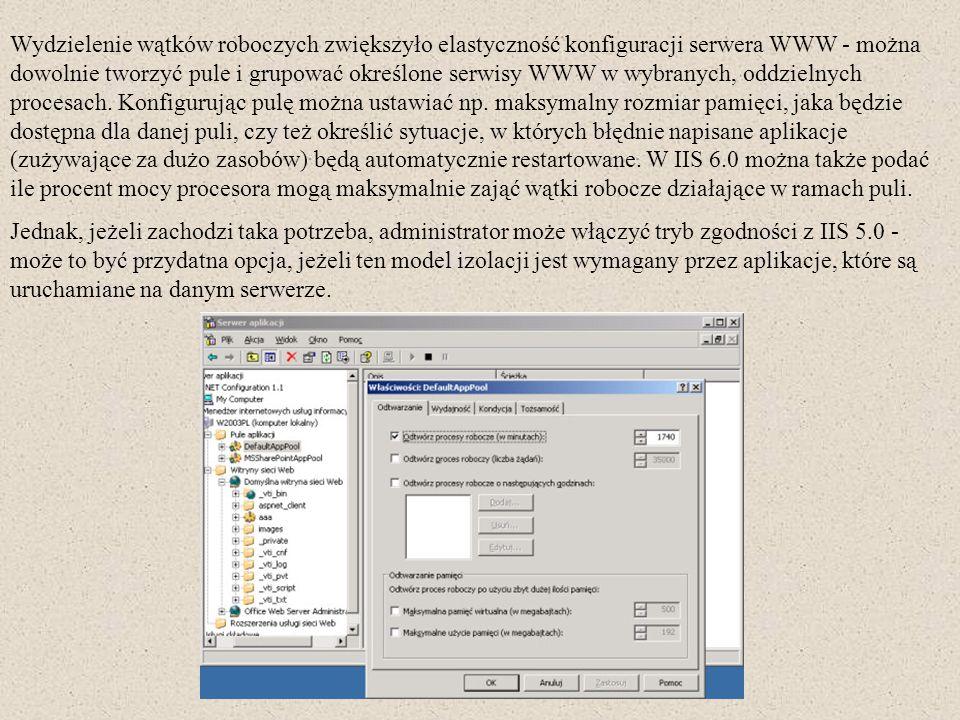 Wydzielenie wątków roboczych zwiększyło elastyczność konfiguracji serwera WWW - można dowolnie tworzyć pule i grupować określone serwisy WWW w wybrany