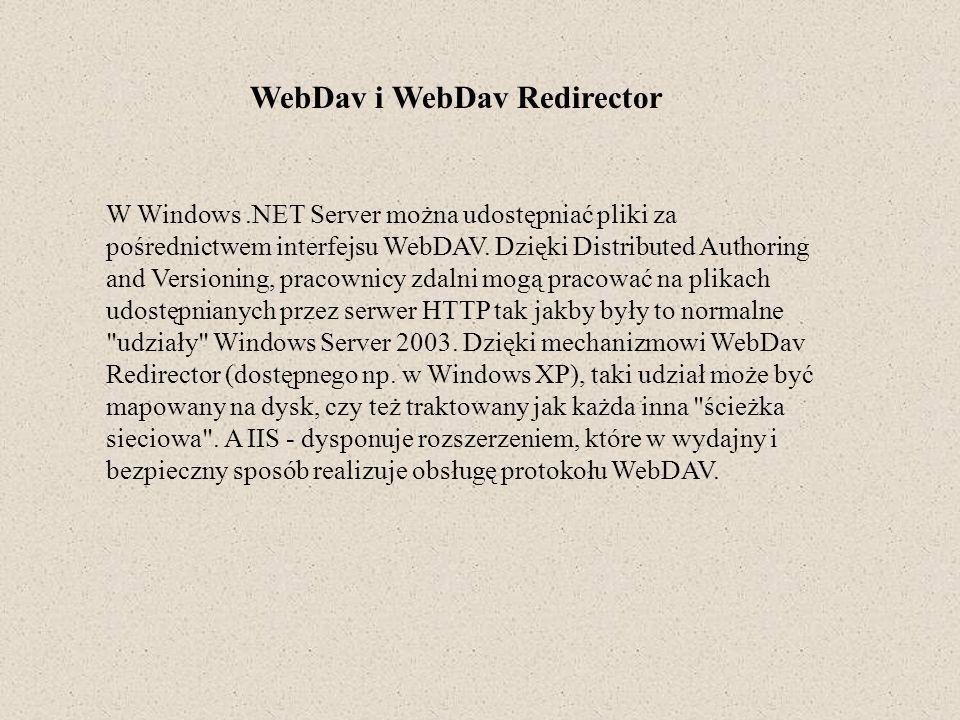 WebDav i WebDav Redirector W Windows.NET Server można udostępniać pliki za pośrednictwem interfejsu WebDAV. Dzięki Distributed Authoring and Versionin