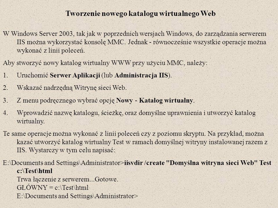 Tworzenie nowego katalogu wirtualnego Web W Windows Server 2003, tak jak w poprzednich wersjach Windows, do zarządzania serwerem IIS można wykorzystać