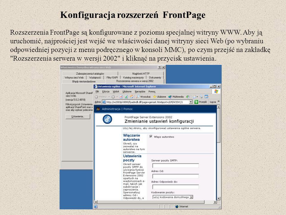 Konfiguracja rozszerzeń FrontPage Rozszerzenia FrontPage są konfigurowane z poziomu specjalnej witryny WWW. Aby ją uruchomić, najprościej jest wejść w