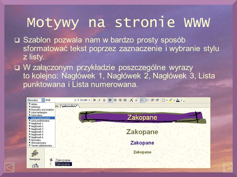 Motywy na stronie WWW  Szablon pozwala nam w bardzo prosty sposób sformatować tekst poprzez zaznaczenie i wybranie stylu z listy.  W załączonym przy