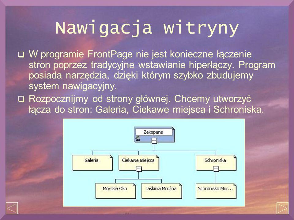 Nawigacja witryny  W programie FrontPage nie jest konieczne łączenie stron poprzez tradycyjne wstawianie hiperłączy. Program posiada narzędzia, dzięk