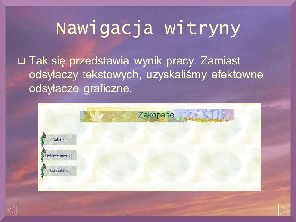 Nawigacja witryny  Tak się przedstawia wynik pracy. Zamiast odsyłaczy tekstowych, uzyskaliśmy efektowne odsyłacze graficzne.