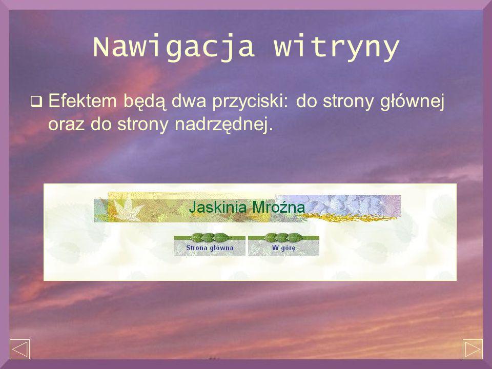 Nawigacja witryny  Efektem będą dwa przyciski: do strony głównej oraz do strony nadrzędnej.