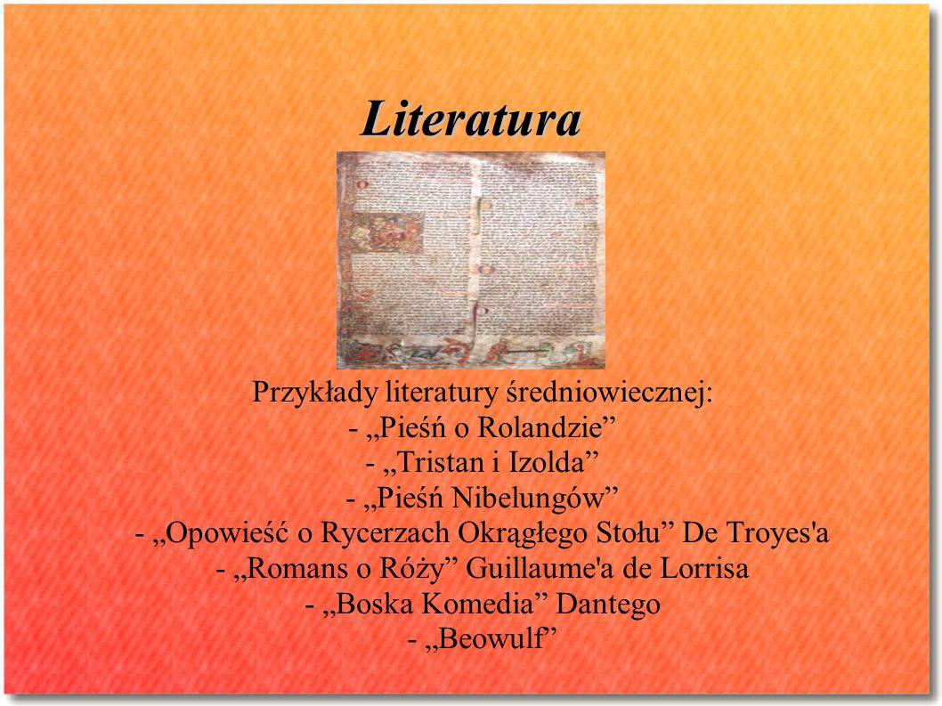 """Literatura Przykłady literatury średniowiecznej: - """"Pieśń o Rolandzie"""" - """"Tristan i Izolda"""" - """"Pieśń Nibelungów"""" - """"Opowieść o Rycerzach Okrągłego Sto"""