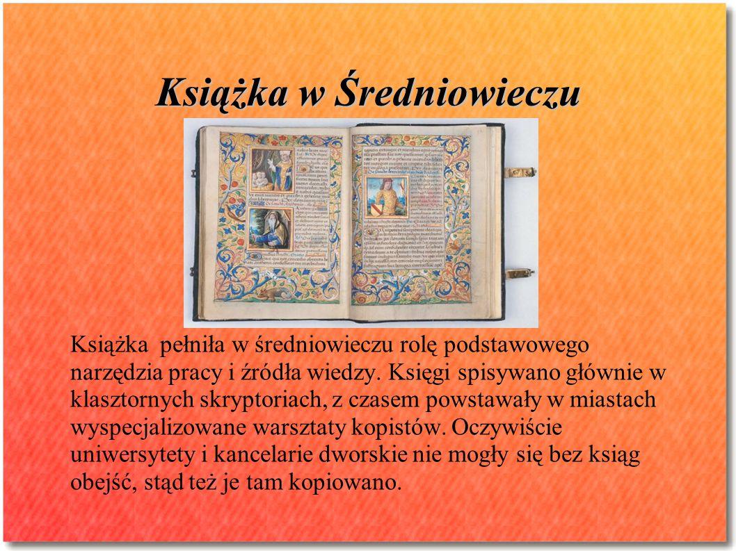 Książka w Średniowieczu Książka pełniła w średniowieczu rolę podstawowego narzędzia pracy i źródła wiedzy. Księgi spisywano głównie w klasztornych skr