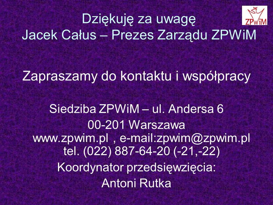Dziękuję za uwagę Jacek Całus – Prezes Zarządu ZPWiM Zapraszamy do kontaktu i współpracy Siedziba ZPWiM – ul.