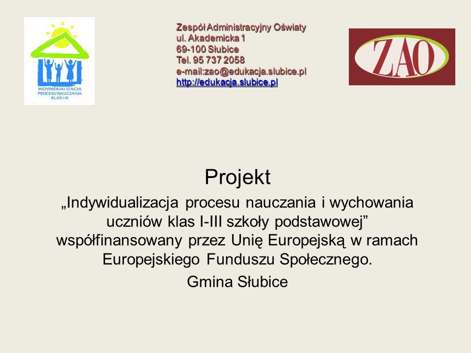 Zespół Administracyjny Oświaty ul. Akademicka 1 69-100 Słubice Tel. 95 737 2058 e-mail:zao@edukacja.slubice.pl http://edukacja.slubice.pl http://eduka