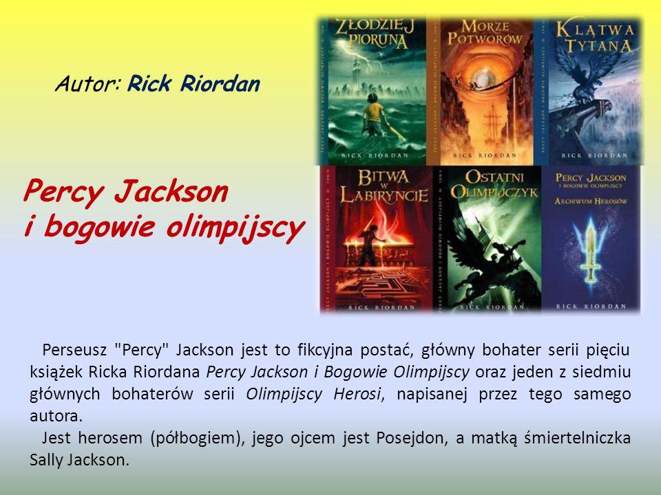 Percy Jackson i bogowie olimpijscy Perseusz Percy Jackson jest to fikcyjna postać, główny bohater serii pięciu książek Ricka Riordana Percy Jackson i Bogowie Olimpijscy oraz jeden z siedmiu głównych bohaterów serii Olimpijscy Herosi, napisanej przez tego samego autora.