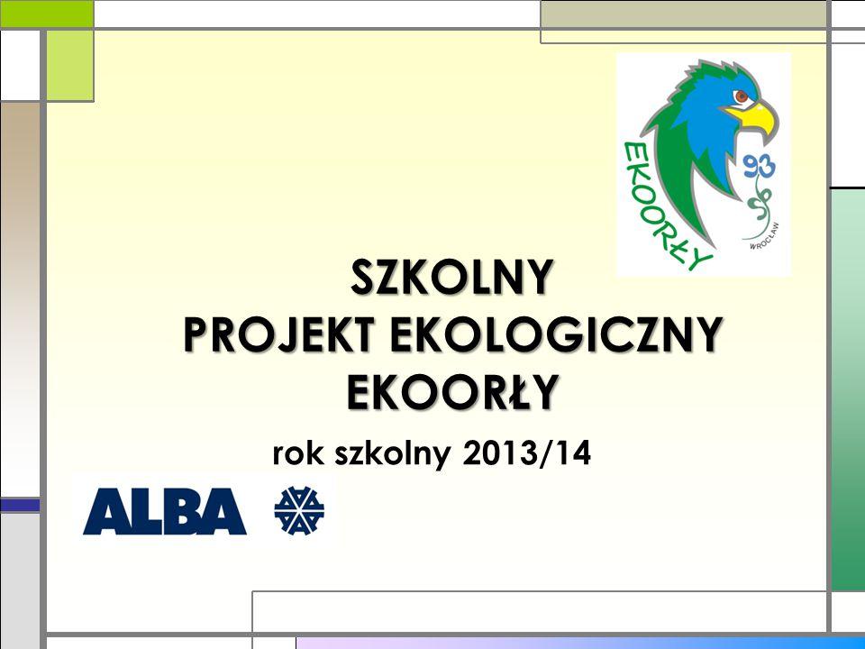 SZKOLNY PROJEKT EKOLOGICZNY EKOORŁY rok szkolny 2013/14