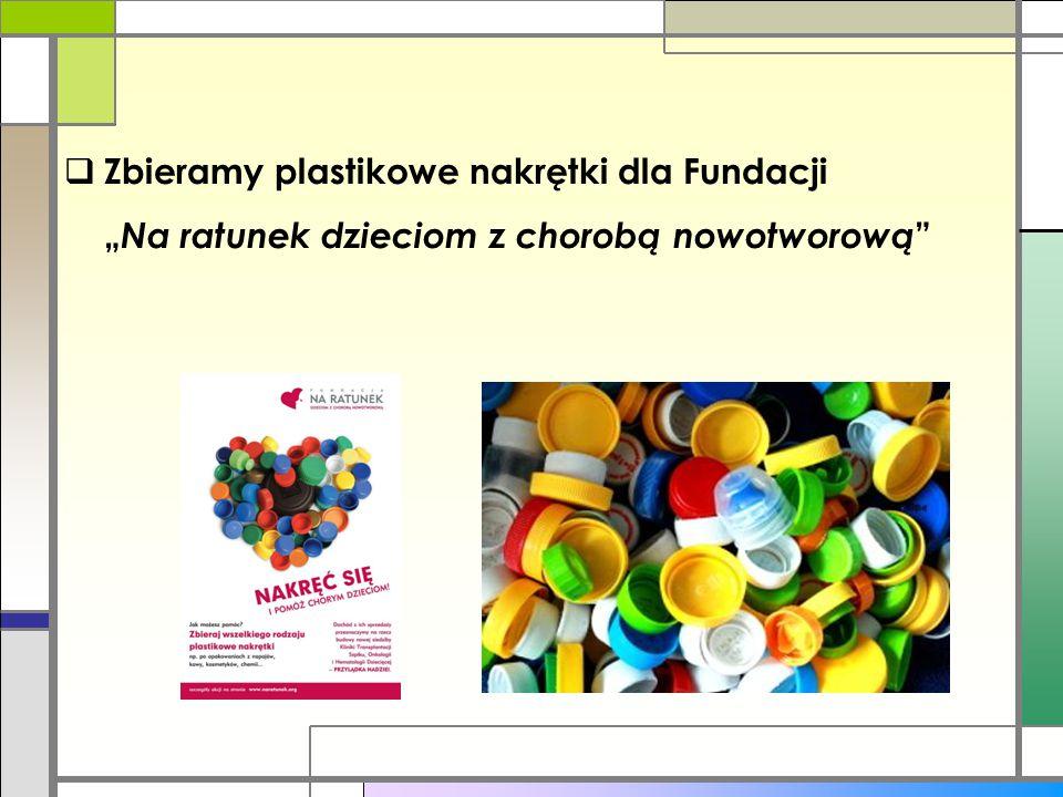 """ Zbieramy plastikowe nakrętki dla Fundacji """" Na ratunek dzieciom z chorobą nowotworową """""""