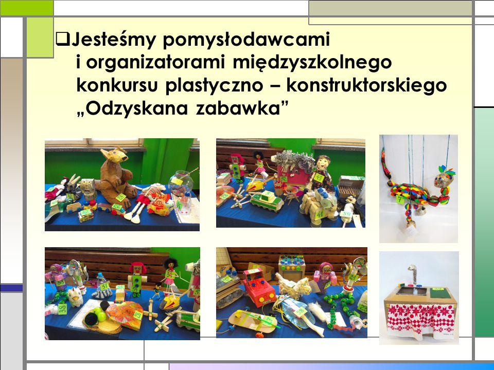 """ Jesteśmy pomysłodawcami i organizatorami międzyszkolnego konkursu plastyczno – konstruktorskiego """"Odzyskana zabawka"""""""